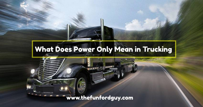 what does power Only mean in trucking